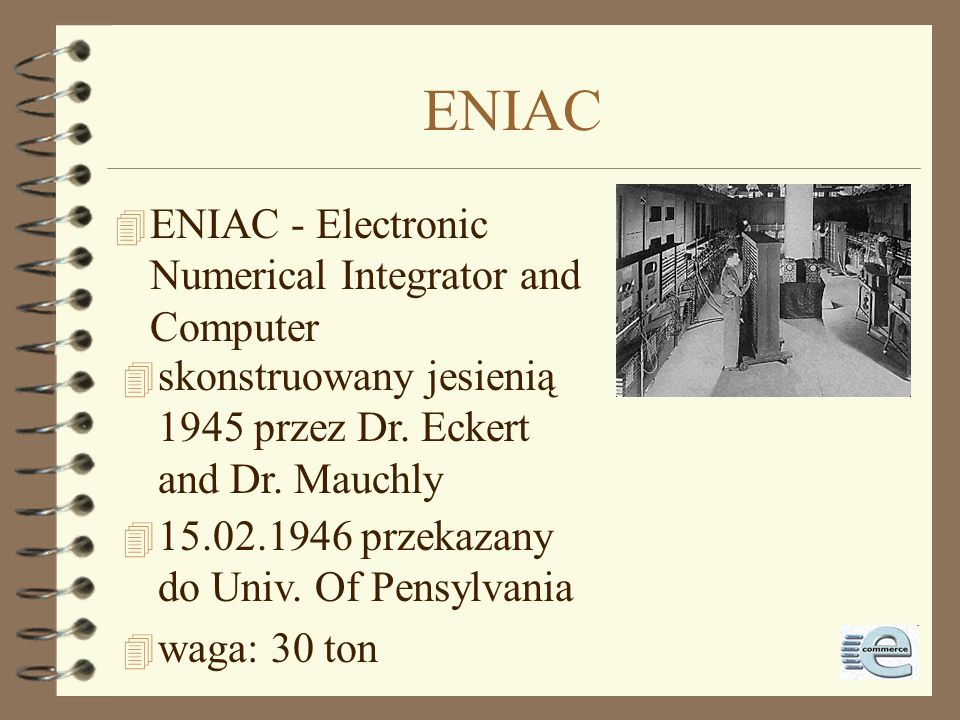 ENIAC ENIAC - Electronic Numerical Integrator and Computer