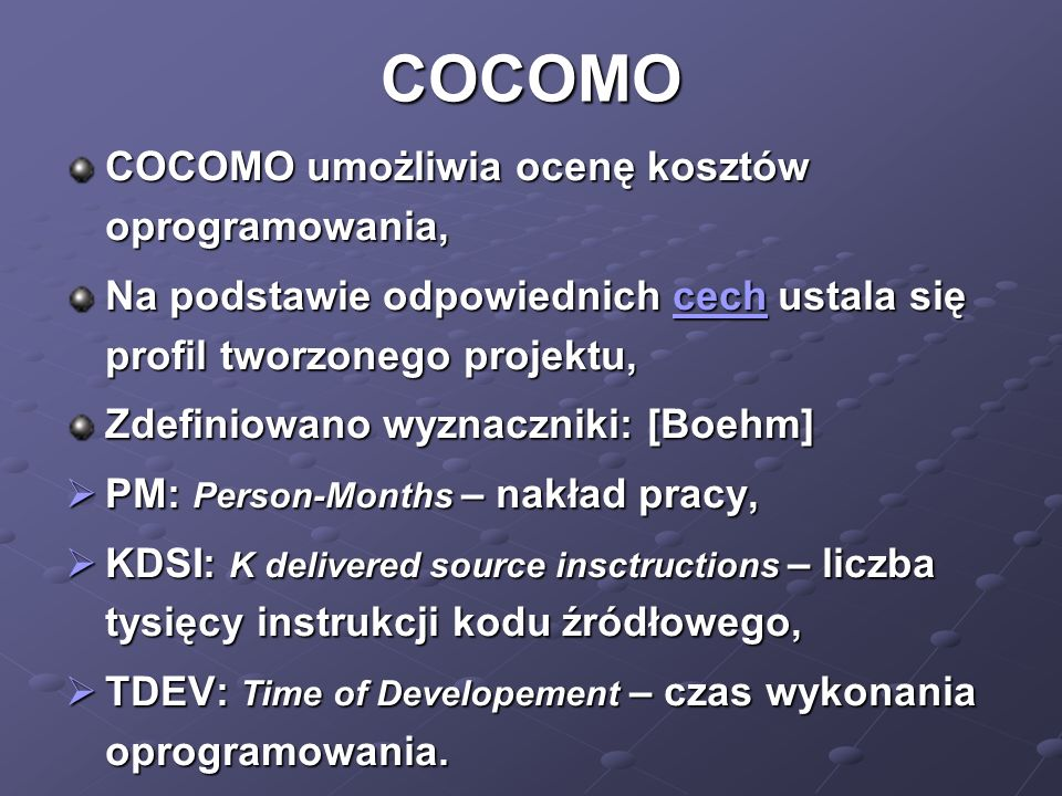 COCOMO COCOMO umożliwia ocenę kosztów oprogramowania,