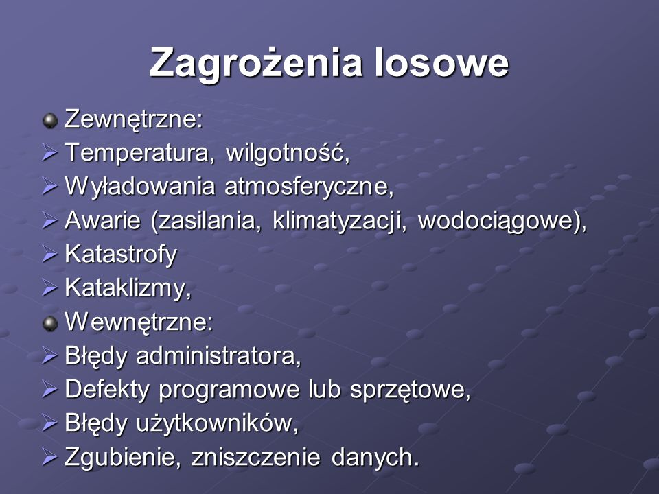 Zagrożenia losowe Zewnętrzne: Temperatura, wilgotność,