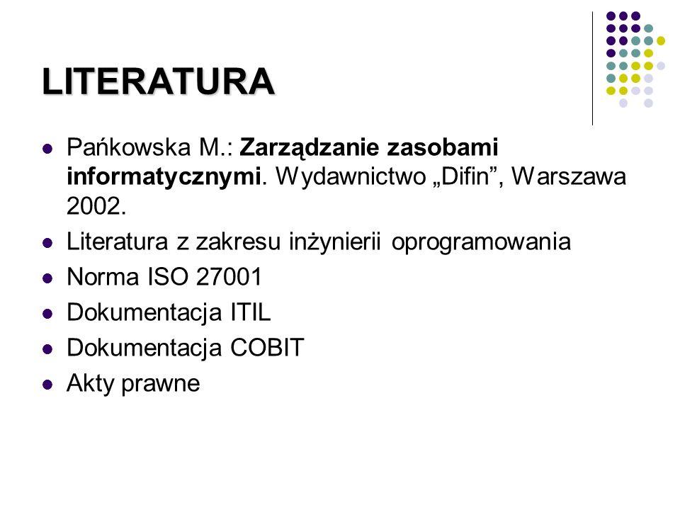 """LITERATURA Pańkowska M.: Zarządzanie zasobami informatycznymi. Wydawnictwo """"Difin , Warszawa 2002. Literatura z zakresu inżynierii oprogramowania."""