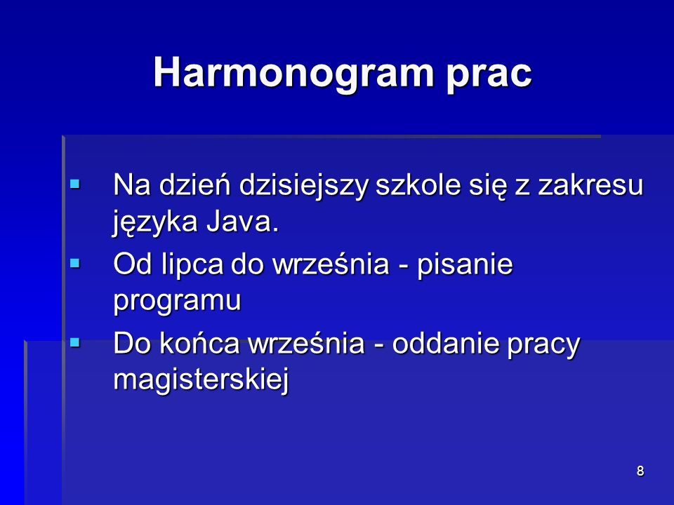 Harmonogram prac Na dzień dzisiejszy szkole się z zakresu języka Java.