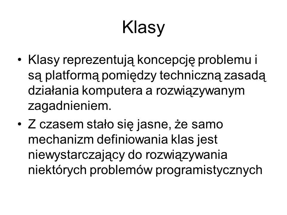 Klasy Klasy reprezentują koncepcję problemu i są platformą pomiędzy techniczną zasadą działania komputera a rozwiązywanym zagadnieniem.