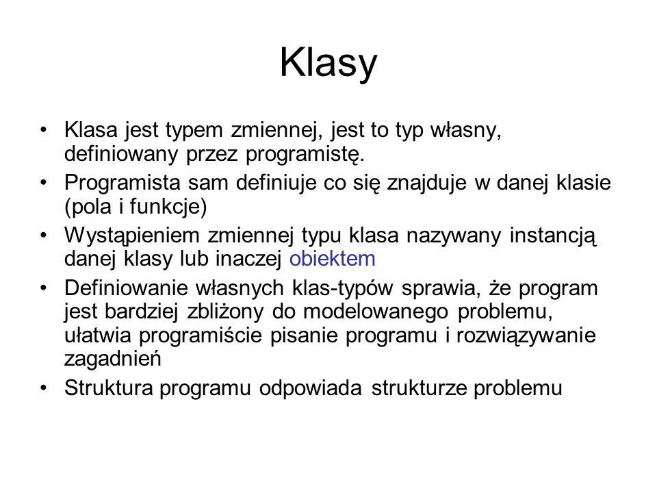 Klasy Klasa jest typem zmiennej, jest to typ własny, definiowany przez programistę.