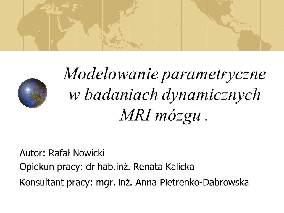 Modelowanie parametryczne w badaniach dynamicznych MRI mózgu .