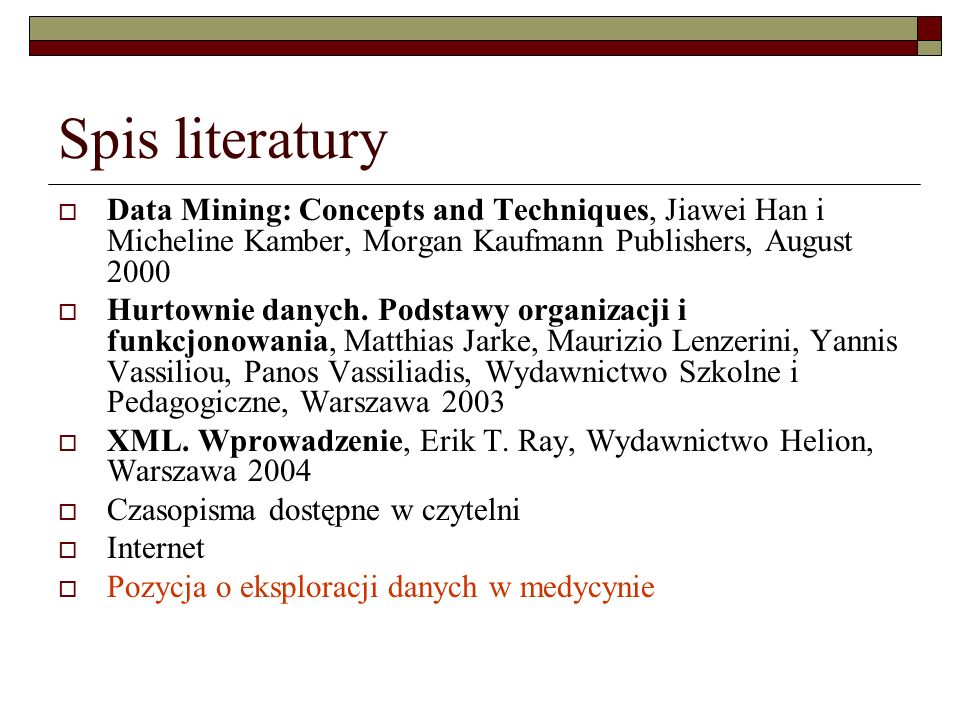 Spis literaturyData Mining: Concepts and Techniques, Jiawei Han i Micheline Kamber, Morgan Kaufmann Publishers, August 2000.