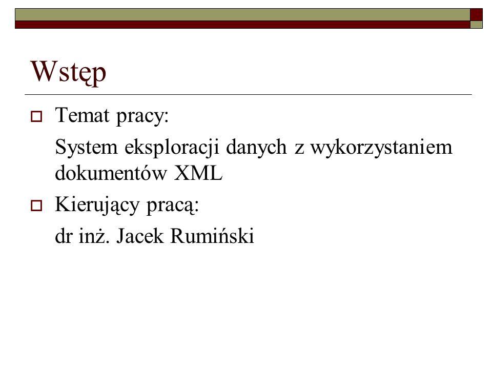 Wstęp Temat pracy: System eksploracji danych z wykorzystaniem dokumentów XML.