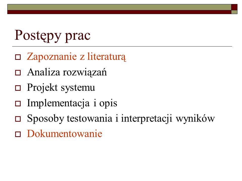Postępy prac Zapoznanie z literaturą Analiza rozwiązań Projekt systemu