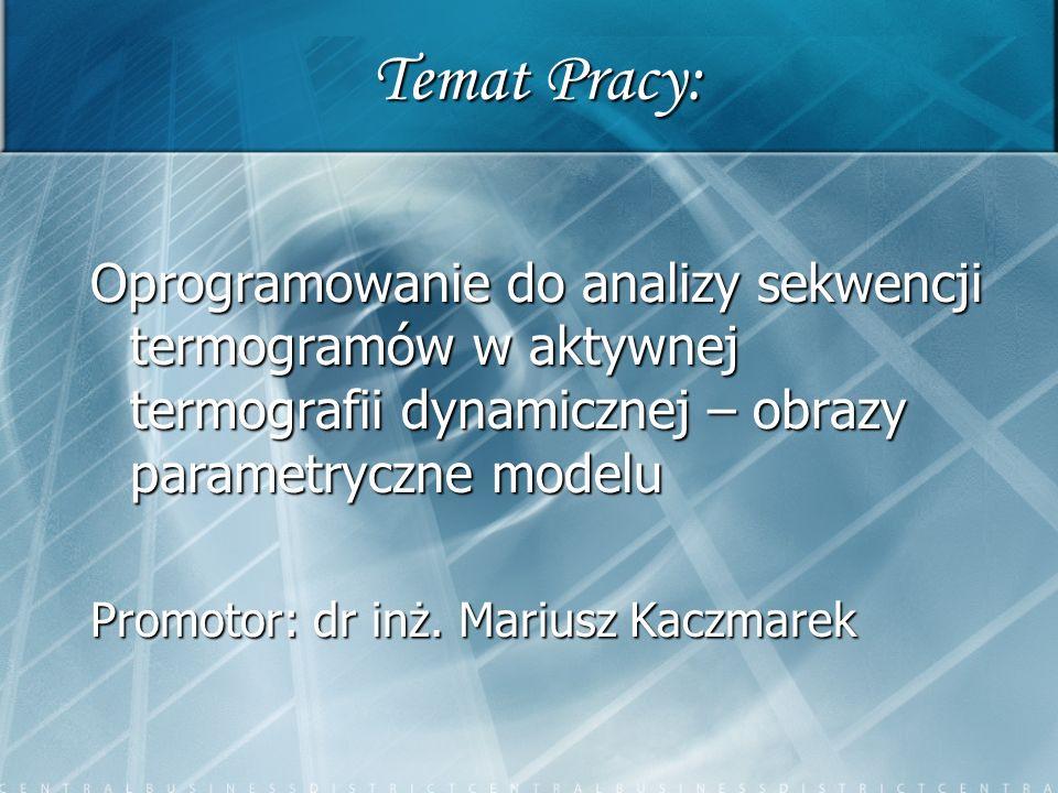 Temat Pracy: Oprogramowanie do analizy sekwencji termogramów w aktywnej termografii dynamicznej – obrazy parametryczne modelu.
