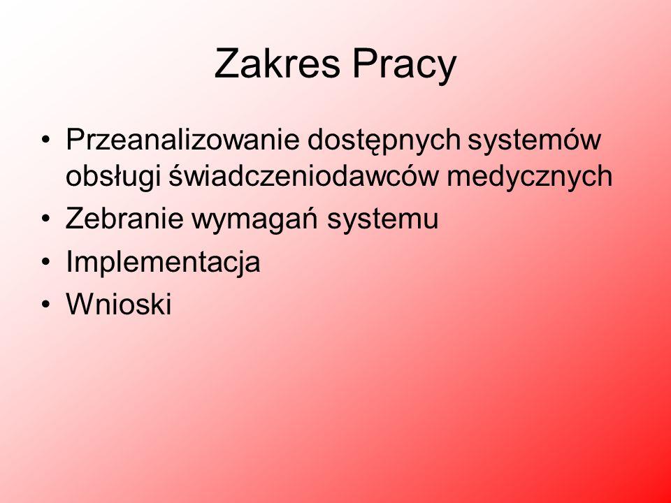 Zakres Pracy Przeanalizowanie dostępnych systemów obsługi świadczeniodawców medycznych. Zebranie wymagań systemu.