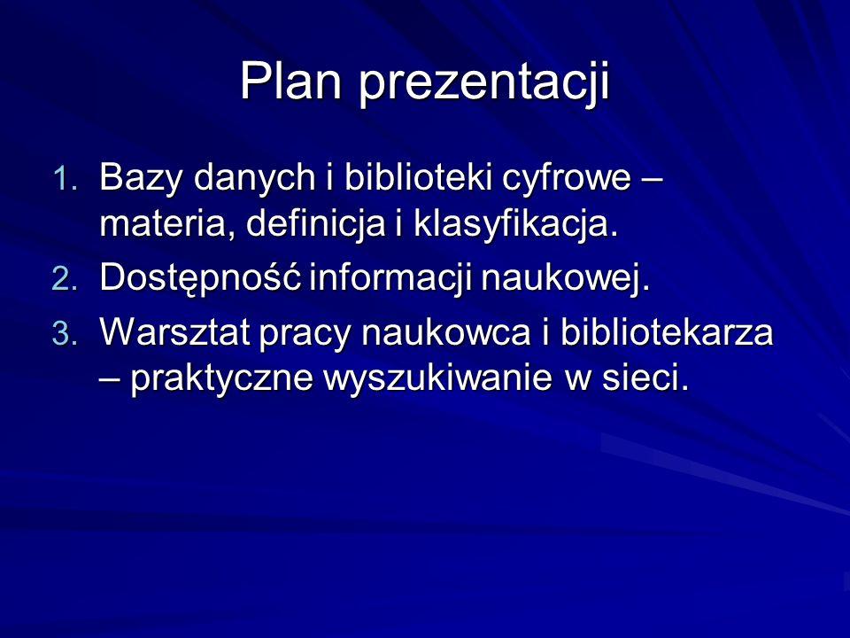 Plan prezentacji Bazy danych i biblioteki cyfrowe –materia, definicja i klasyfikacja. Dostępność informacji naukowej.