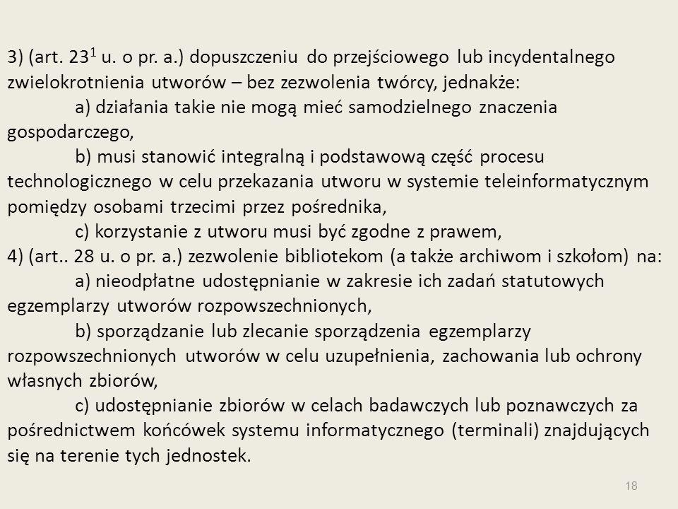 3) (art. 231 u. o pr. a.) dopuszczeniu do przejściowego lub incydentalnego zwielokrotnienia utworów – bez zezwolenia twórcy, jednakże: