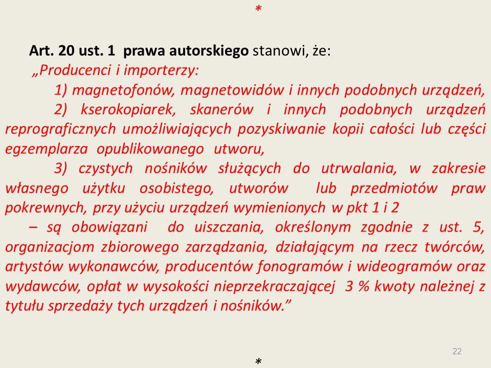 """* Art. 20 ust. 1 prawa autorskiego stanowi, że: """"Producenci i importerzy:"""