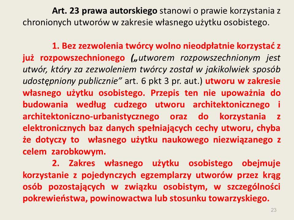 Art. 23 prawa autorskiego stanowi o prawie korzystania z chronionych utworów w zakresie własnego użytku osobistego.