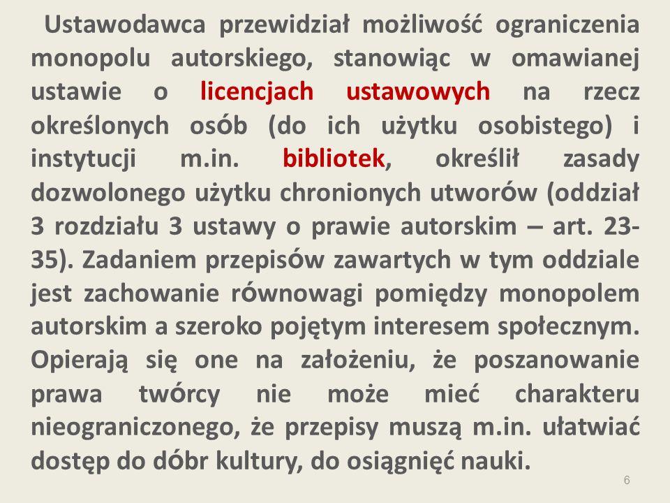 Ustawodawca przewidział możliwość ograniczenia monopolu autorskiego, stanowiąc w omawianej ustawie o licencjach ustawowych na rzecz określonych osób (do ich użytku osobistego) i instytucji m.in.