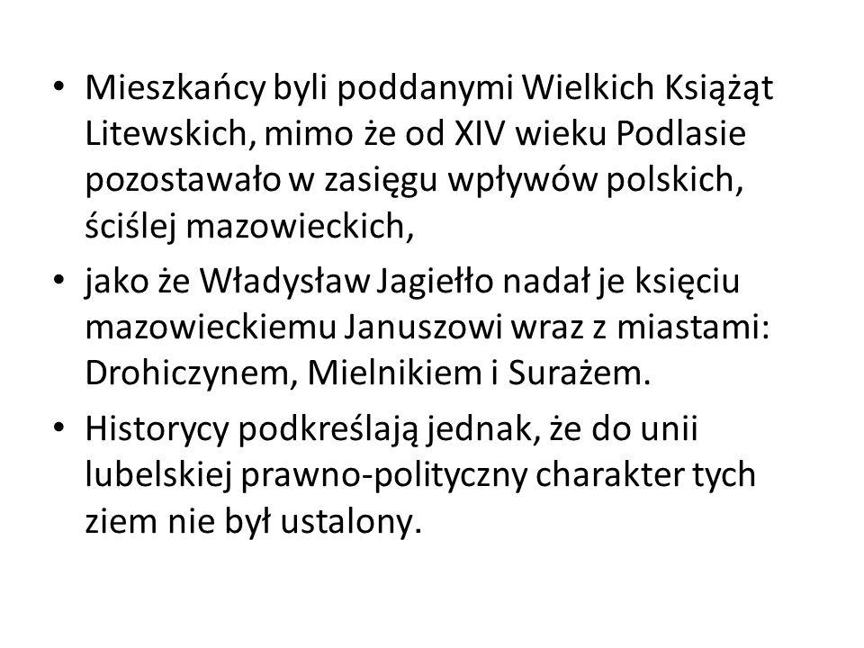 Mieszkańcy byli poddanymi Wielkich Książąt Litewskich, mimo że od XIV wieku Podlasie pozostawało w zasięgu wpływów polskich, ściślej mazowieckich,