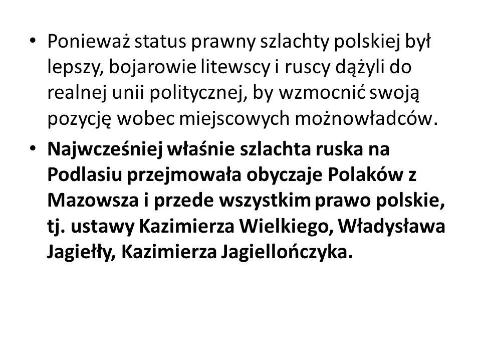 Ponieważ status prawny szlachty polskiej był lepszy, bojarowie litewscy i ruscy dążyli do realnej unii politycznej, by wzmocnić swoją pozycję wobec miejscowych możnowładców.