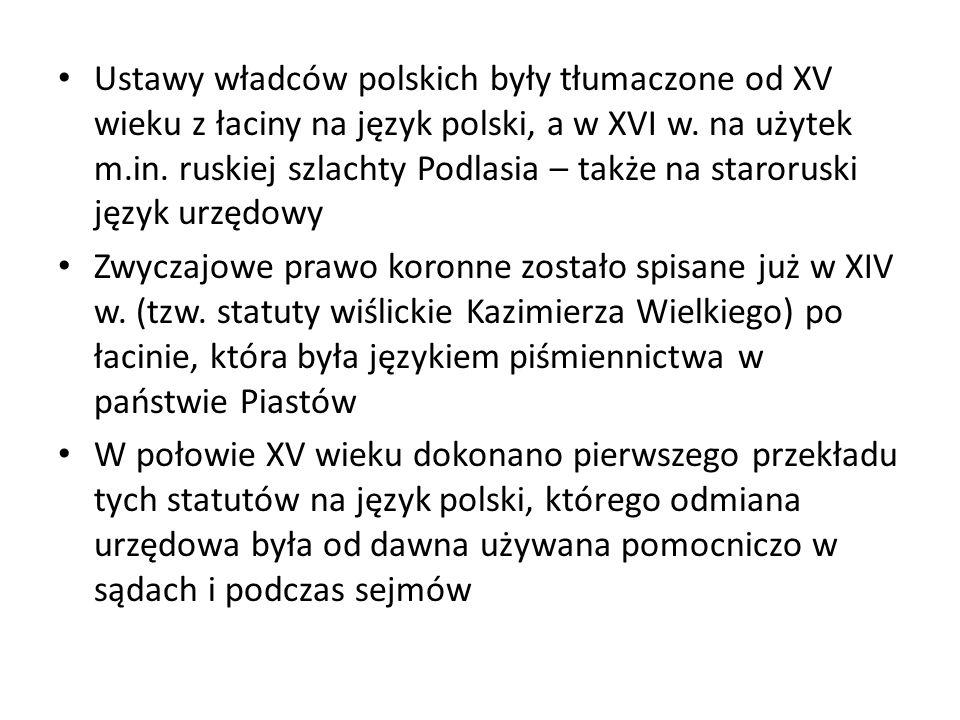 Ustawy władców polskich były tłumaczone od XV wieku z łaciny na język polski, a w XVI w. na użytek m.in. ruskiej szlachty Podlasia – także na staroruski język urzędowy