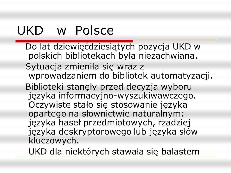 UKD w Polsce Do lat dziewięćdziesiątych pozycja UKD w polskich bibliotekach była niezachwiana.