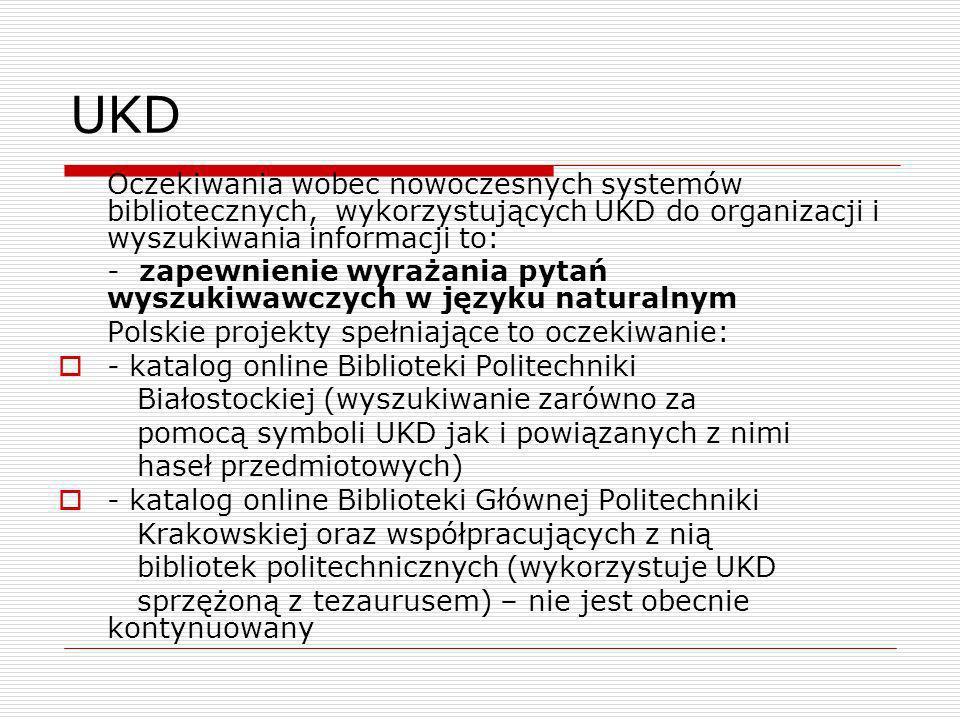 UKD Oczekiwania wobec nowoczesnych systemów bibliotecznych, wykorzystujących UKD do organizacji i wyszukiwania informacji to: