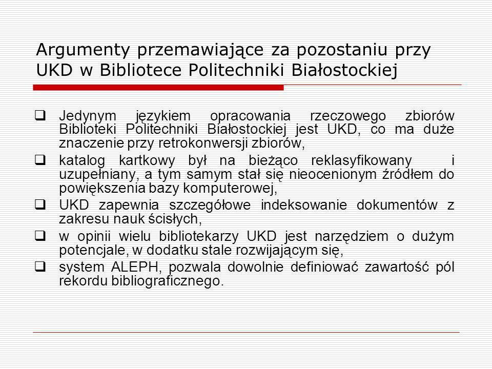 Argumenty przemawiające za pozostaniu przy UKD w Bibliotece Politechniki Białostockiej