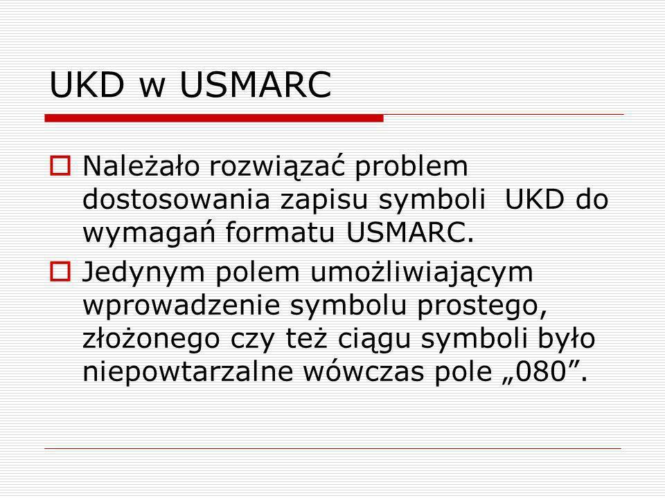 UKD w USMARC Należało rozwiązać problem dostosowania zapisu symboli UKD do wymagań formatu USMARC.