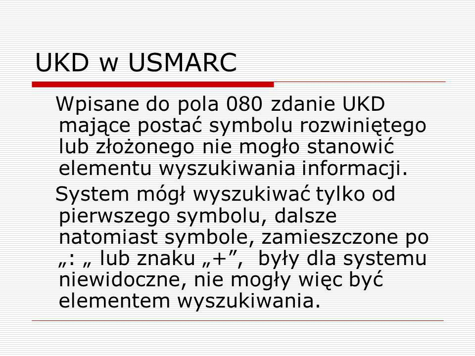 UKD w USMARCWpisane do pola 080 zdanie UKD mające postać symbolu rozwiniętego lub złożonego nie mogło stanowić elementu wyszukiwania informacji.