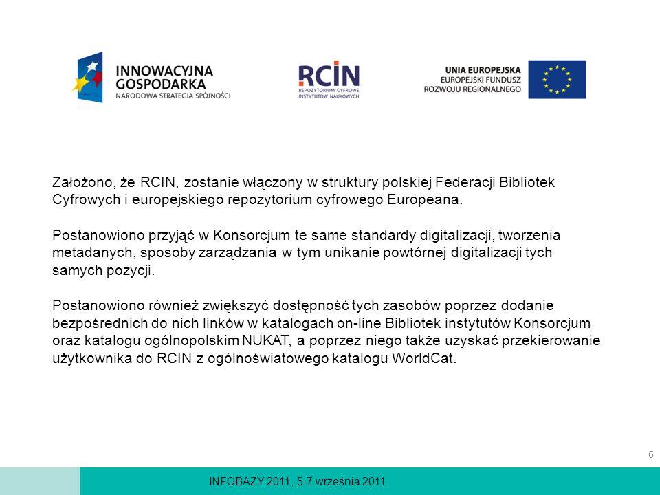 Założono, że RCIN, zostanie włączony w struktury polskiej Federacji Bibliotek Cyfrowych i europejskiego repozytorium cyfrowego Europeana.