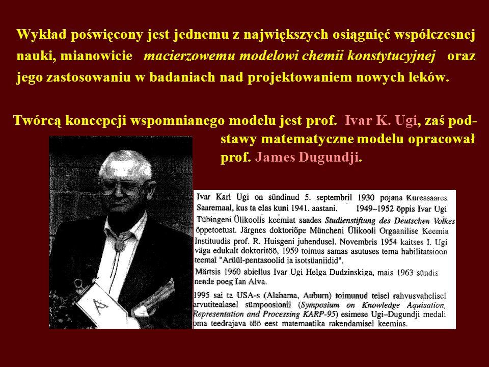 Wykład poświęcony jest jednemu z największych osiągnięć współczesnej nauki, mianowicie macierzowemu modelowi chemii konstytucyjnej oraz jego zastosowaniu w badaniach nad projektowaniem nowych leków. Twórcą koncepcji wspomnianego modelu jest prof. Ivar K. Ugi, zaś pod-
