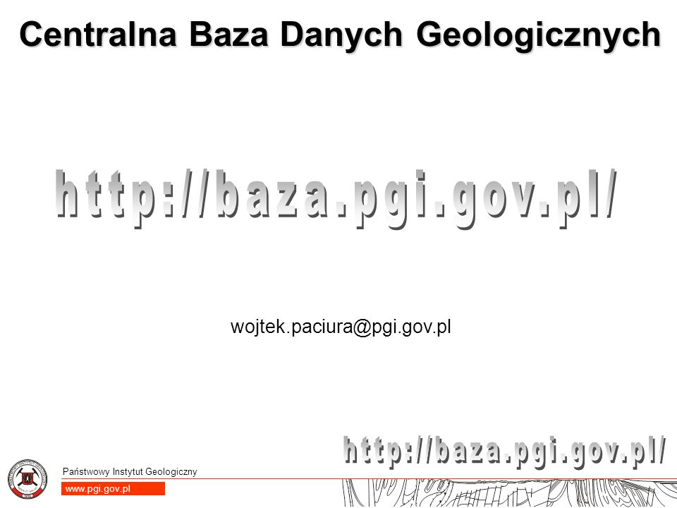 http://baza.pgi.gov.pl/ wojtek.paciura@pgi.gov.pl