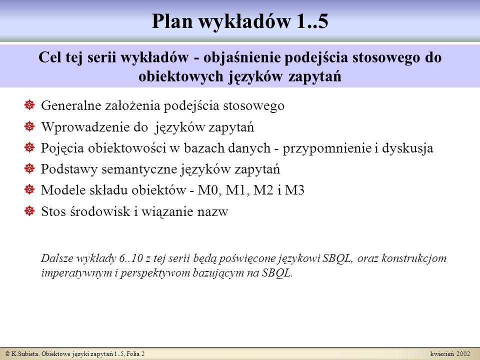 Plan wykładów 1..5 Cel tej serii wykładów - objaśnienie podejścia stosowego do obiektowych języków zapytań.
