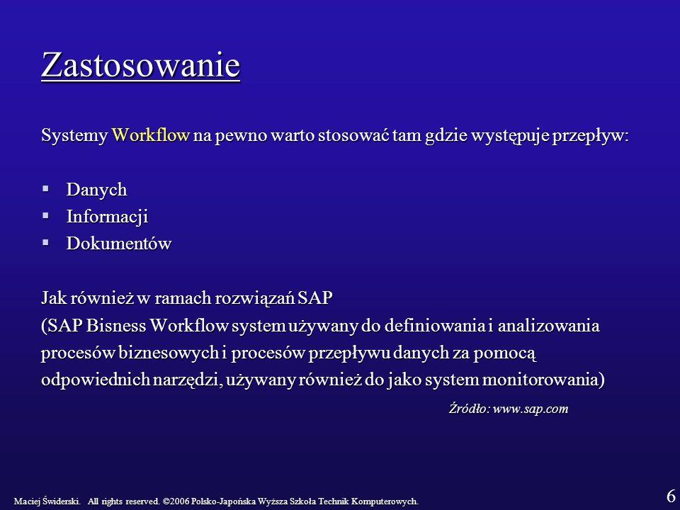 Zastosowanie Systemy Workflow na pewno warto stosować tam gdzie występuje przepływ: Danych. Informacji.