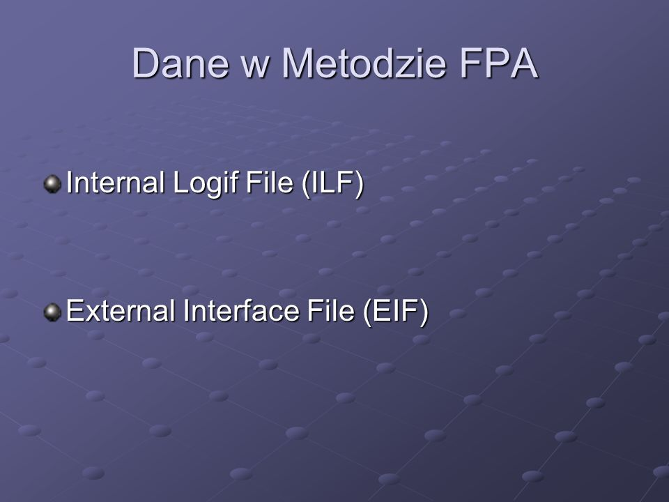 Dane w Metodzie FPA Internal Logif File (ILF)