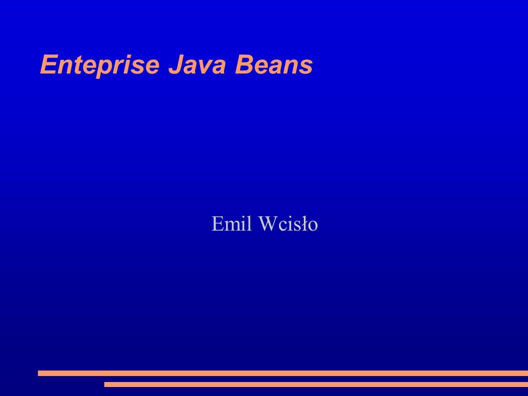 Enteprise Java Beans Emil Wcisło