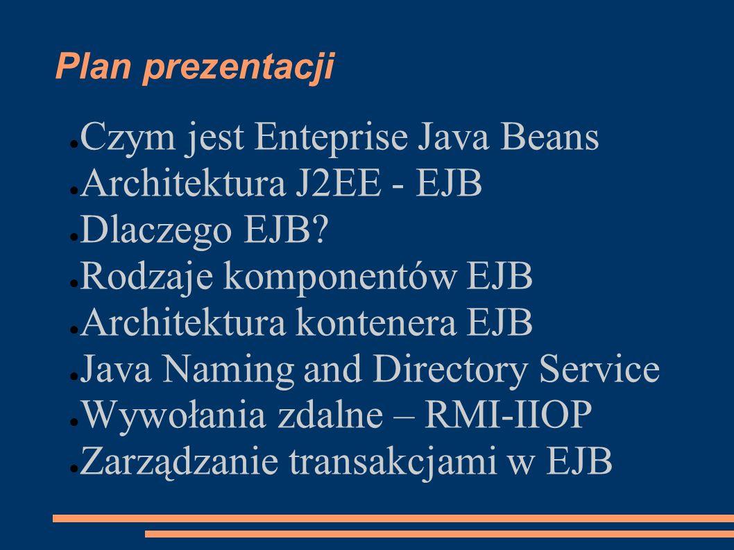 Czym jest Enteprise Java Beans Architektura J2EE - EJB Dlaczego EJB