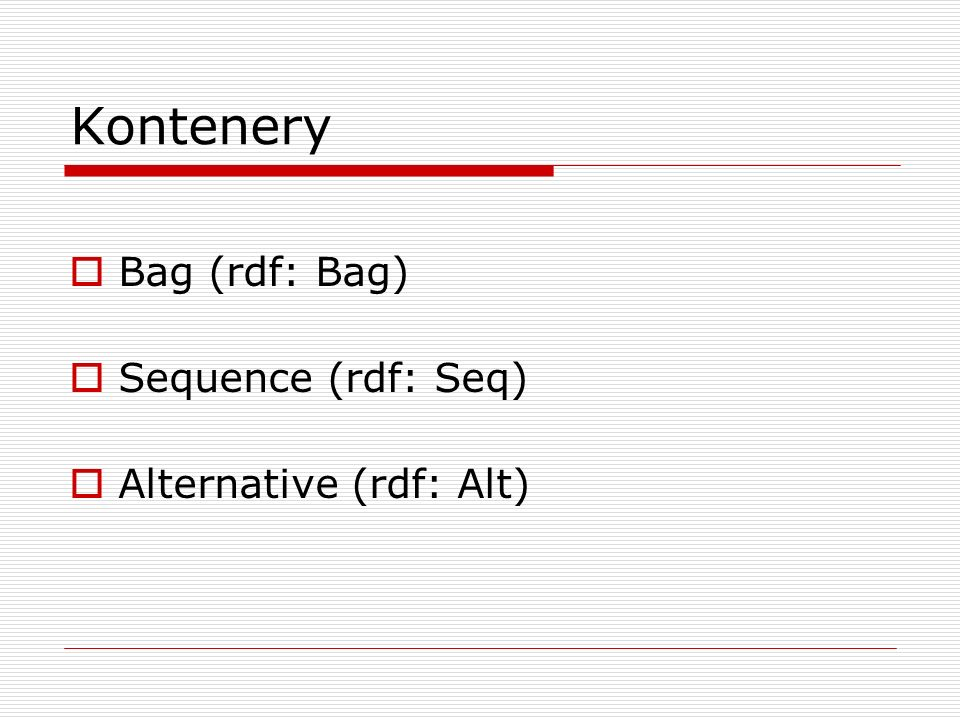 Kontenery Bag (rdf: Bag) Sequence (rdf: Seq) Alternative (rdf: Alt)