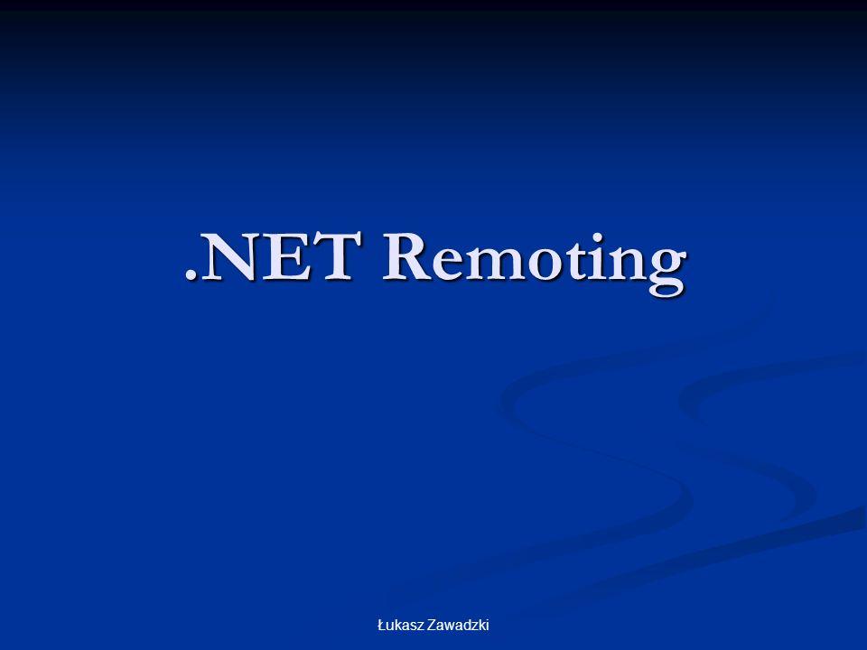 .NET Remoting Łukasz Zawadzki