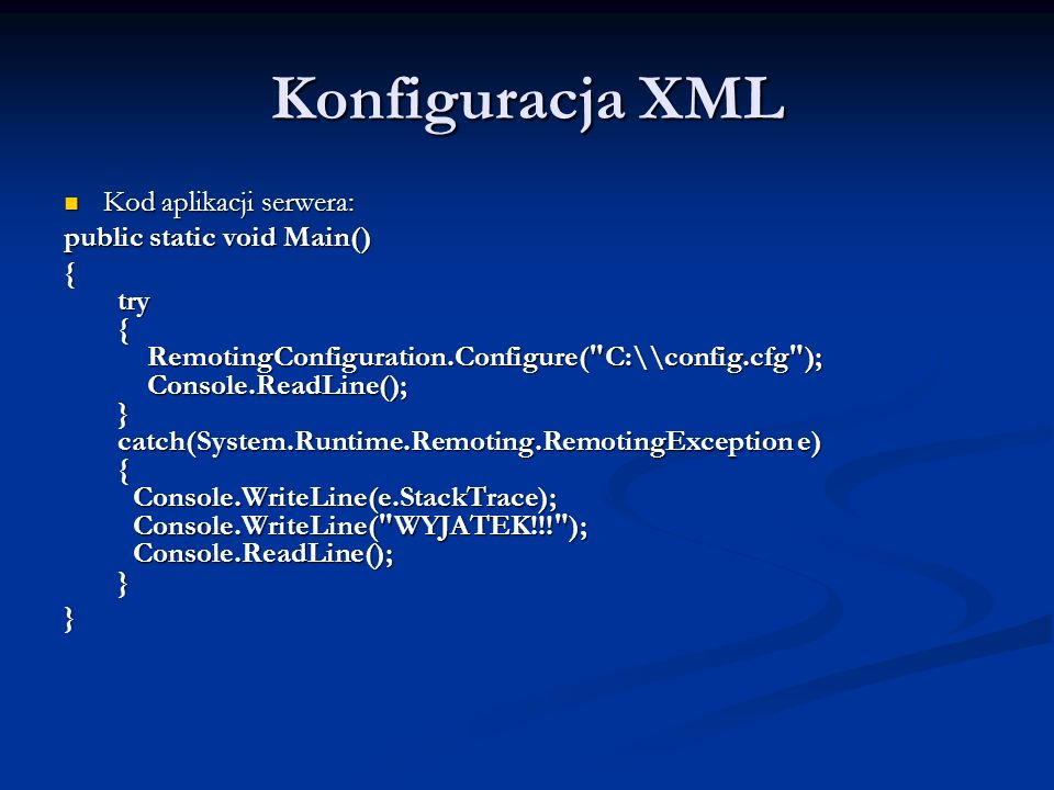 Konfiguracja XML Kod aplikacji serwera: public static void Main()