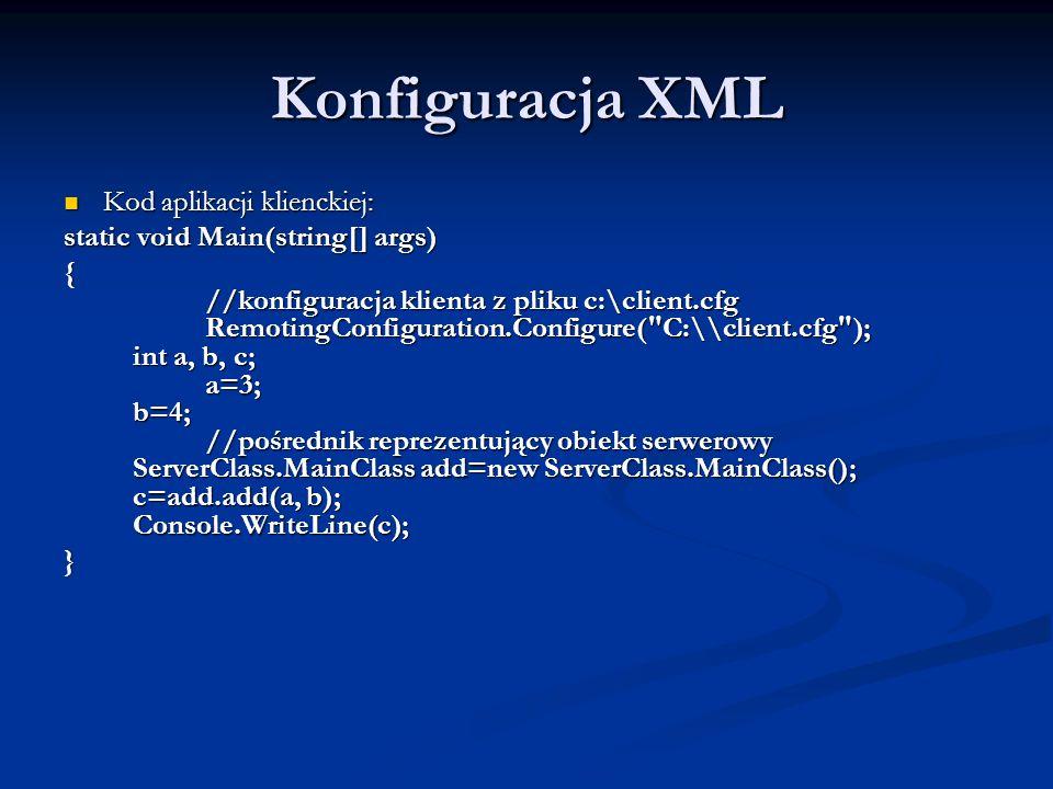 Konfiguracja XML Kod aplikacji klienckiej: