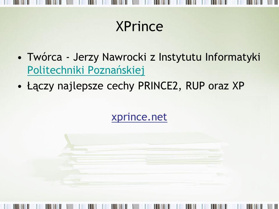 XPrince Twórca - Jerzy Nawrocki z Instytutu Informatyki Politechniki Poznańskiej. Łączy najlepsze cechy PRINCE2, RUP oraz XP.