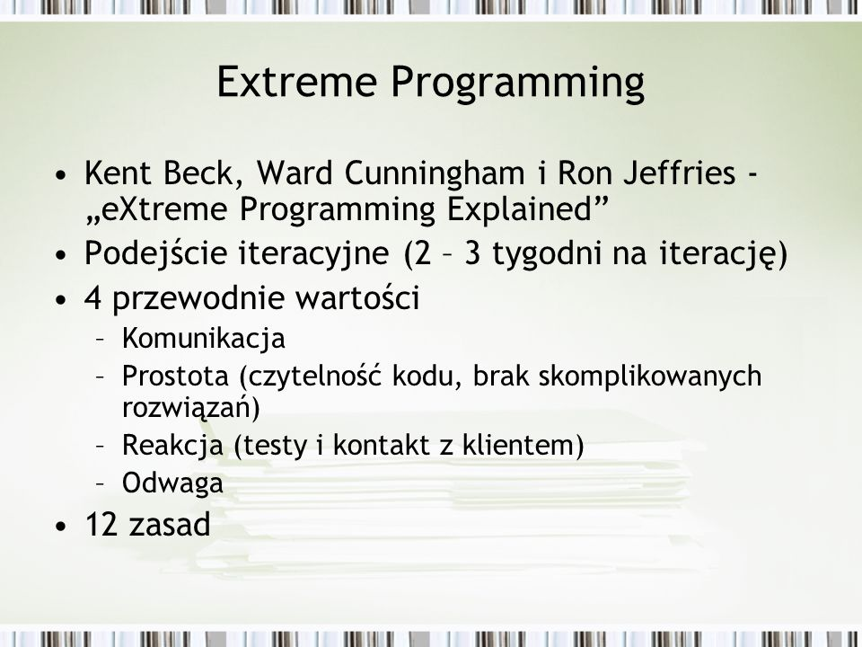 "Extreme Programming Kent Beck, Ward Cunningham i Ron Jeffries -""eXtreme Programming Explained Podejście iteracyjne (2 – 3 tygodni na iterację)"