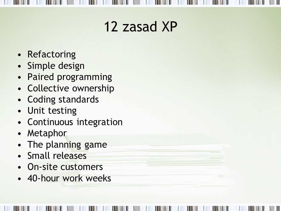12 zasad XP Refactoring Simple design Paired programming