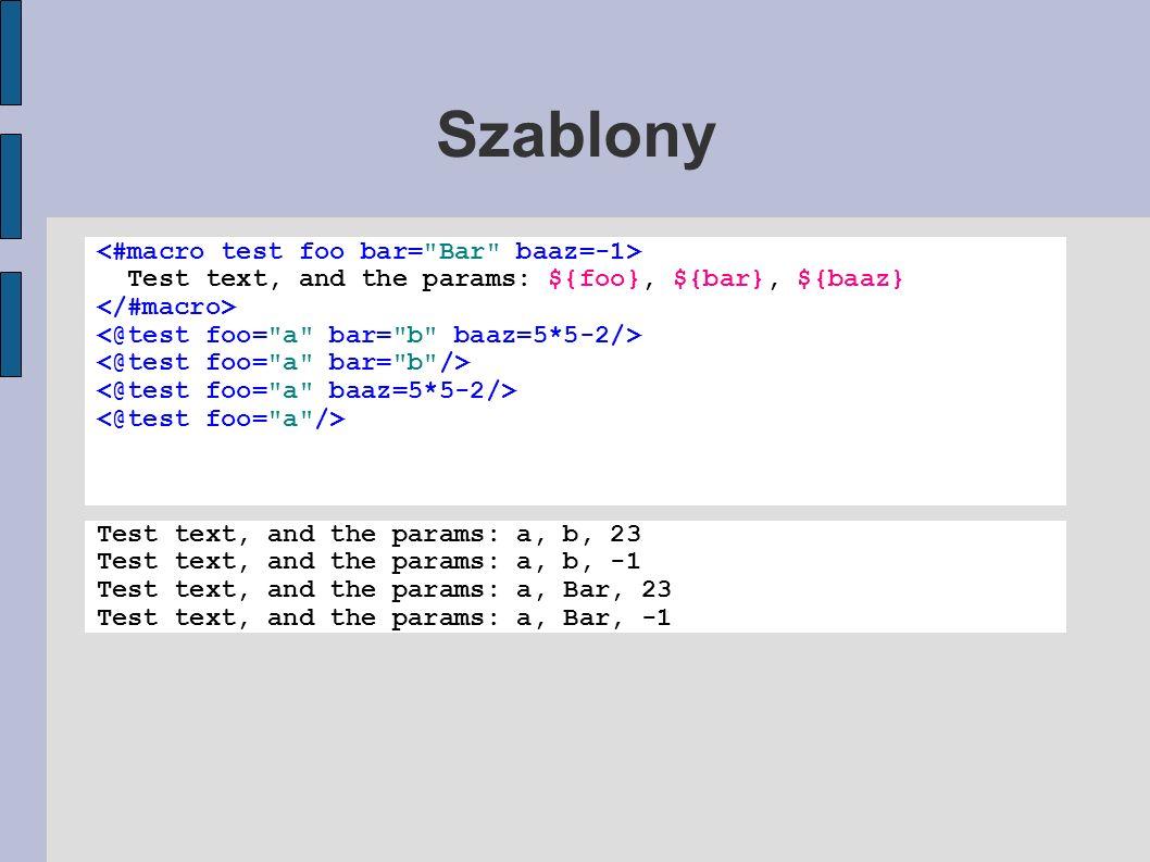 Szablony <#macro test foo bar= Bar baaz=-1>