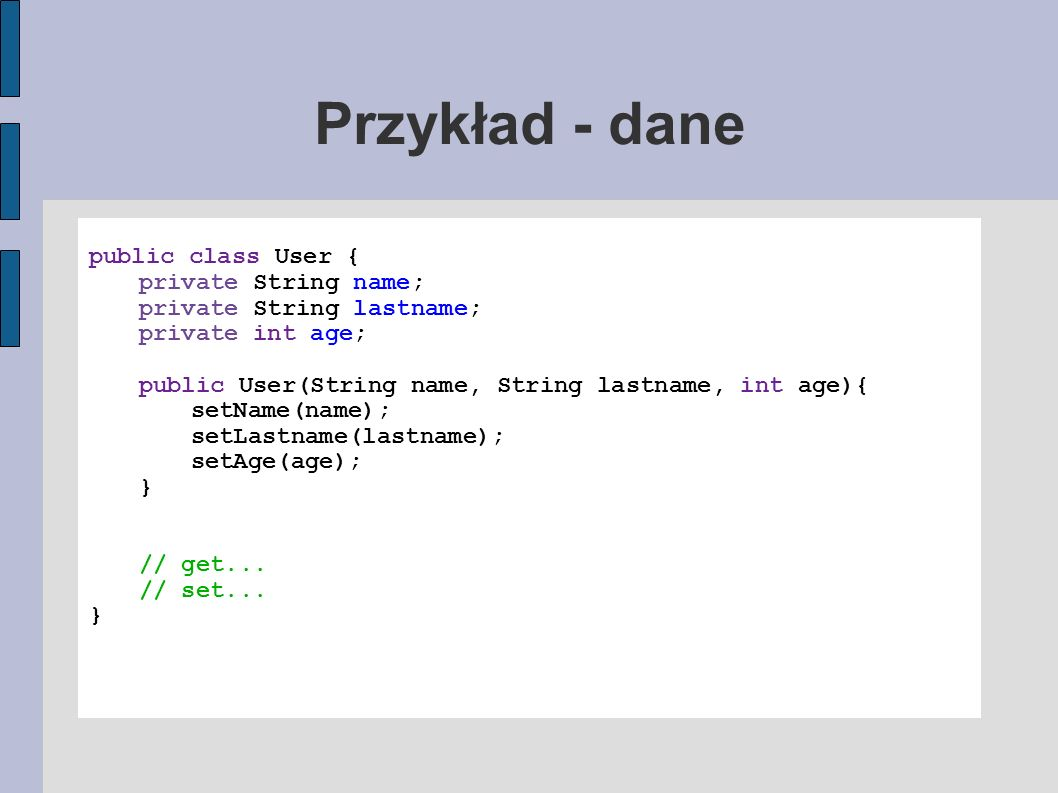 Przykład - dane public class User { private String name;
