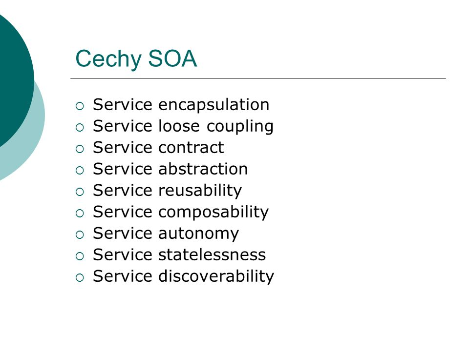 Cechy SOA Service encapsulation Service loose coupling
