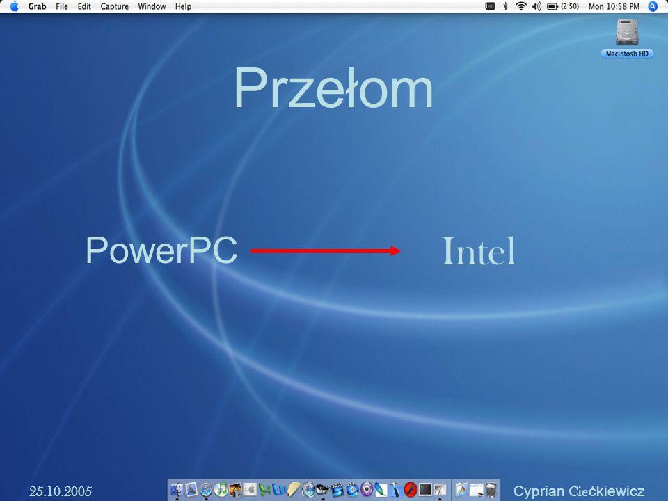 Przełom Intel PowerPC 25.10.2005 Cyprian Ciećkiewicz