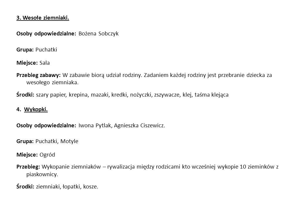 3. Wesołe ziemniaki. Osoby odpowiedzialne: Bożena Sobczyk. Grupa: Puchatki. Miejsce: Sala.
