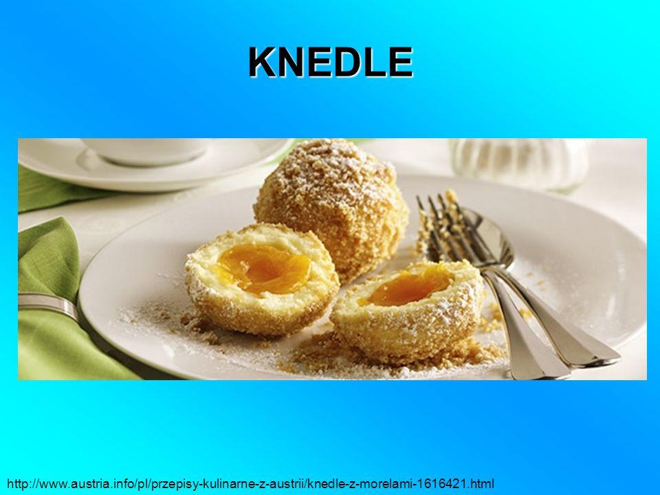 KNEDLE http://www.austria.info/pl/przepisy-kulinarne-z-austrii/knedle-z-morelami-1616421.html