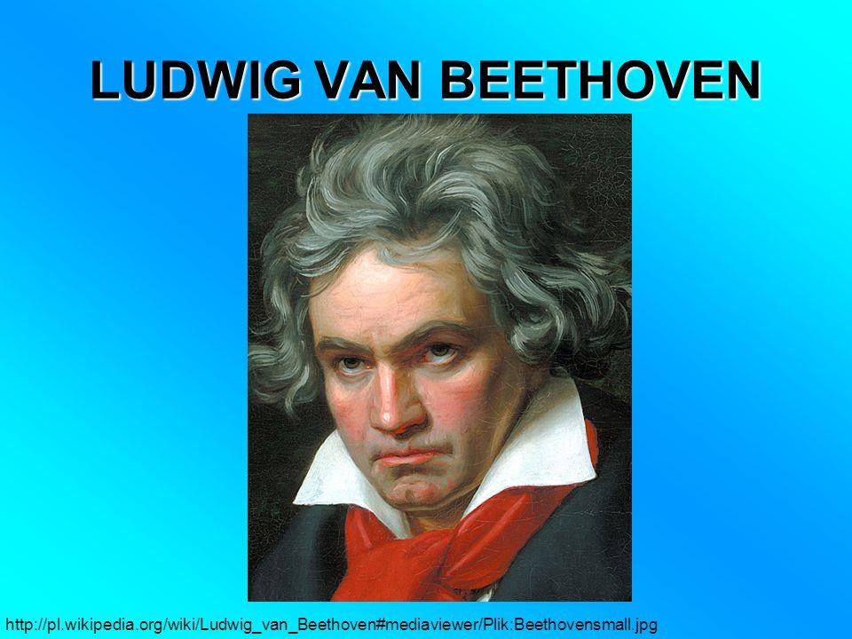 LUDWIG VAN BEETHOVEN http://pl.wikipedia.org/wiki/Ludwig_van_Beethoven#mediaviewer/Plik:Beethovensmall.jpg.