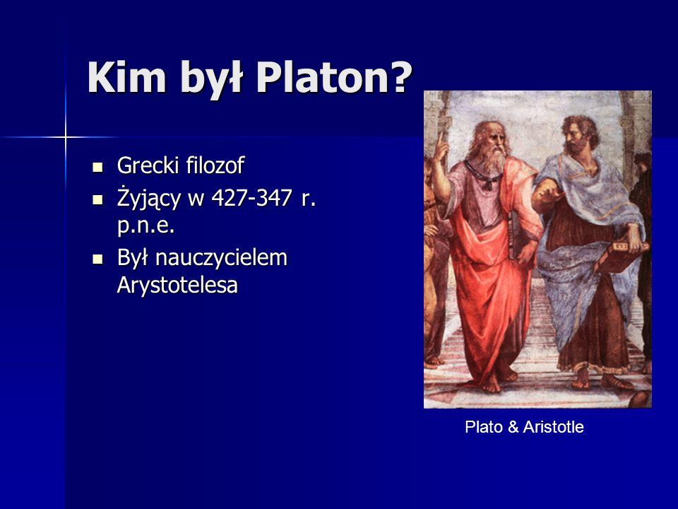 Kim był Platon Grecki filozof Żyjący w 427-347 r. p.n.e.