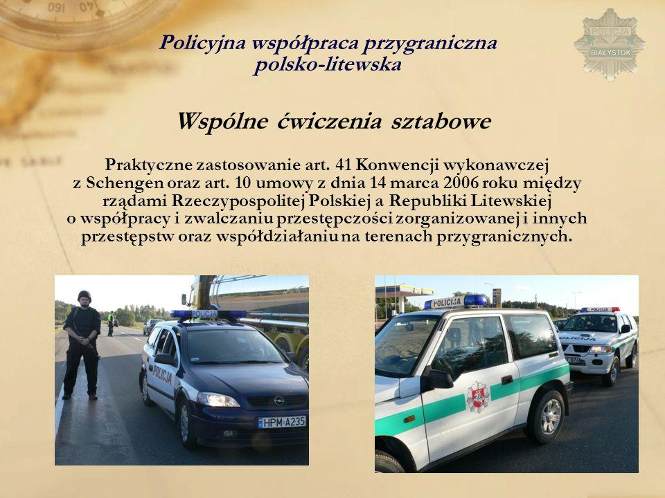 Policyjna współpraca przygraniczna polsko-litewska Wspólne ćwiczenia sztabowe Praktyczne zastosowanie art.
